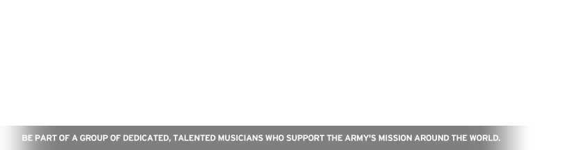 Be part of a group of dedicated, talented musicians who support the Army's mission around the world.